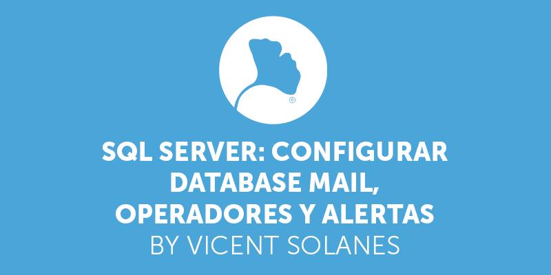 SQL Server: Configurar Database Mail, operadores y alertas