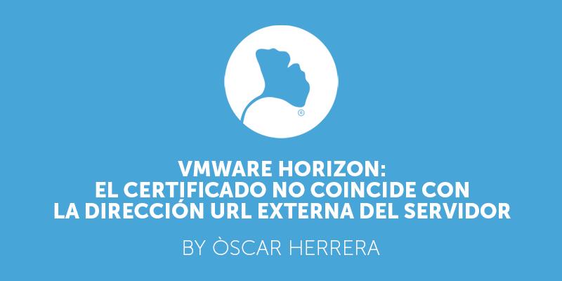 VMware Horizon El certificado no coincide con la dirección URL externa del servidor