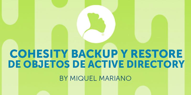 COHESITY BACKUP Y RESTORE DE OBJETOS DE ACTIVE DIRECTORY