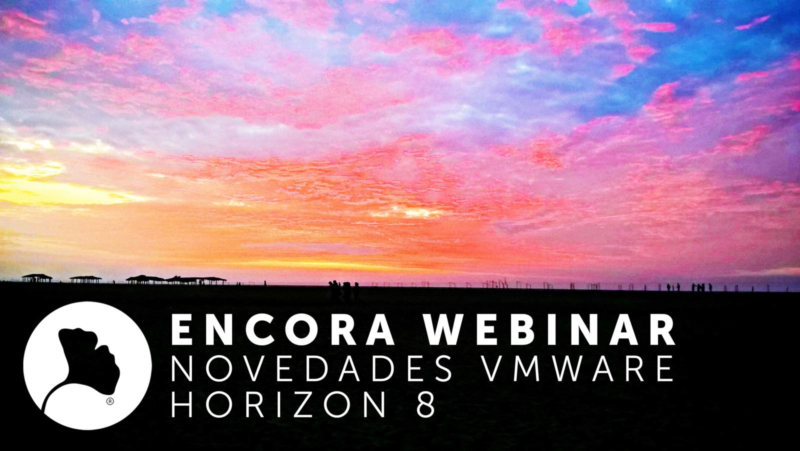Encora Webinar Novedades VMware Horizon 8