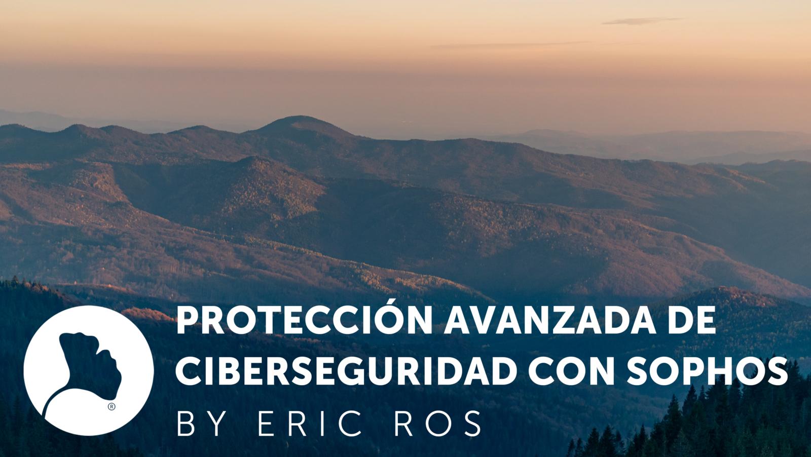 Protección avanzada de Ciberseguridad con Sophos